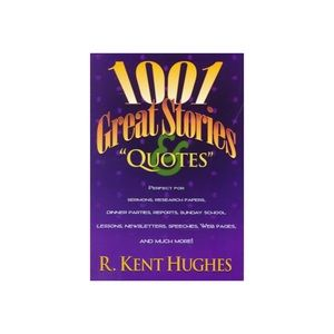 1001 Great Stories Quotes R. Kent Hughes Book
